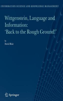 """Wittgenstein, Language and Information: """"back to the Rough Ground!"""" by David Blair"""