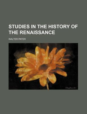 Studies in the History of the Renaissance (Volume 6915) by Walter Pater