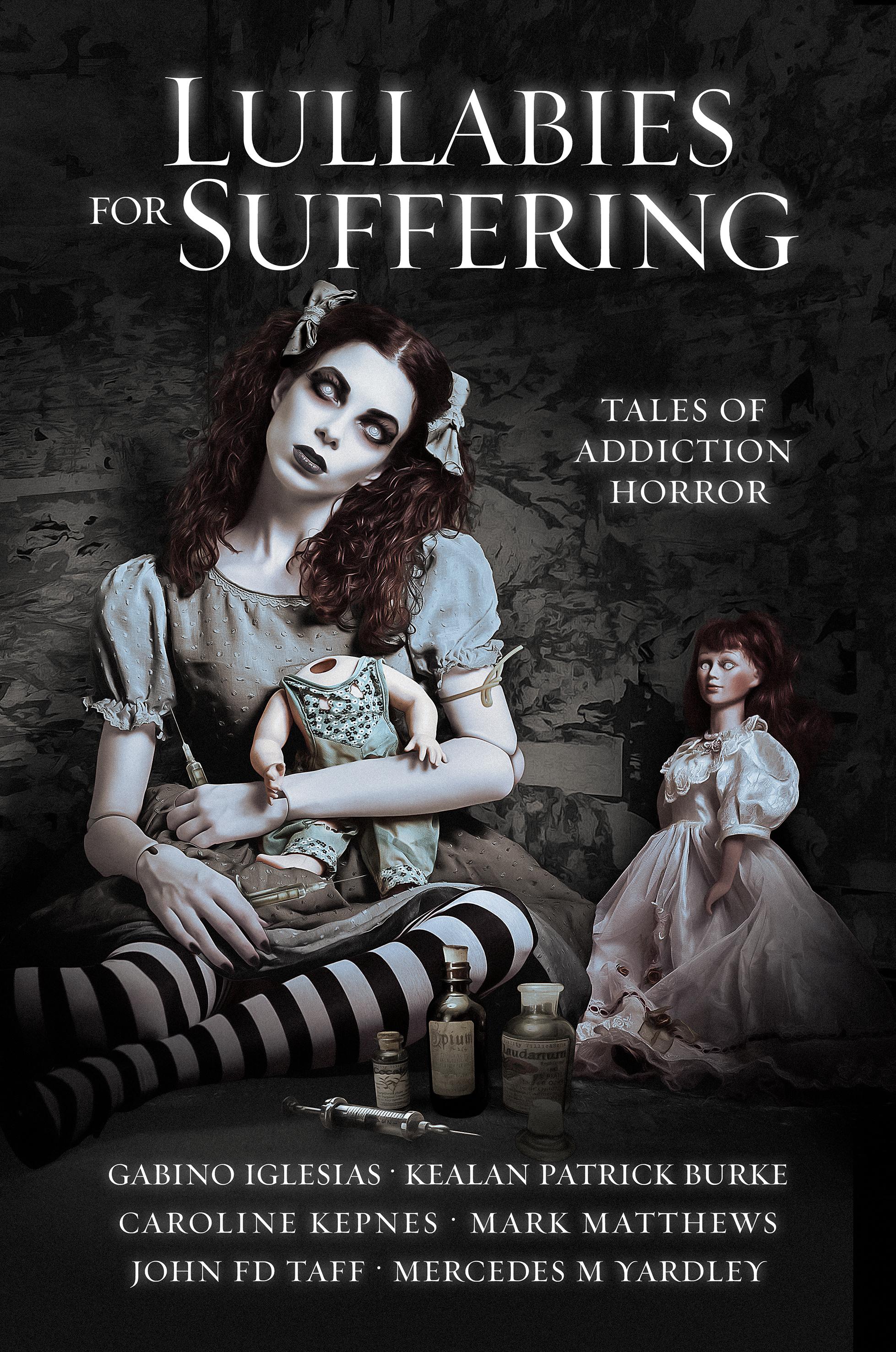 Lullabies for Suffering: Tales of Addiction Horror by Caroline Kepnes, Gabino Iglesias, John F.D. Taff, Mercedes M. Yardley, Mark Matthews, Kealan Patrick Burke