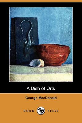A Dish of Orts (Dodo Press) by George MacDonald