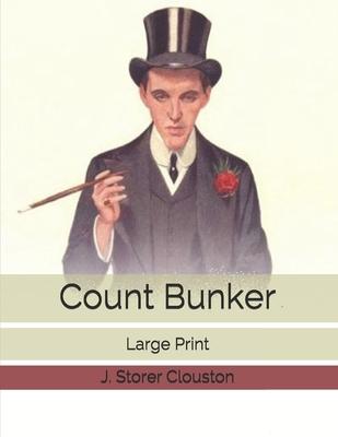 Count Bunker: Large Print by J. Storer Clouston