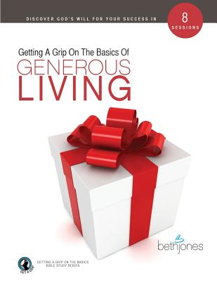 Getting a Grip on the Basics of Generous Living by Beth Jones