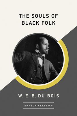 The Souls of Black Folk (Amazonclassics Edition) by W. E. B. Du Bois