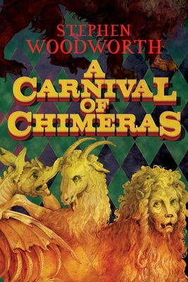 A Carnival of Chimeras by Stephen Woodworth