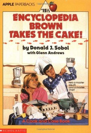 Encyclopedia Brown Takes the Cake! by Glenn Andrews, Donald J. Sobol