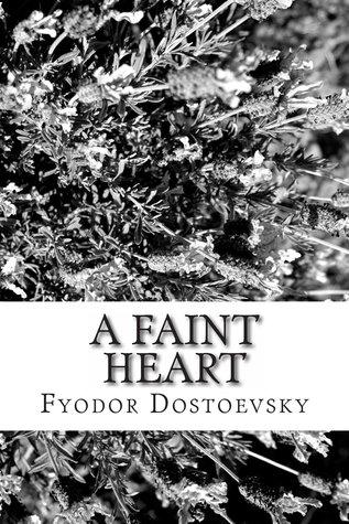 A Faint Heart by Constance Garnett, Fyodor Dostoyevsky