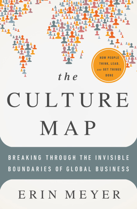 The Culture Map (INTL ED): Decoding How People Think, Lead, and Get Things Done Across Cultures by Erin Meyer