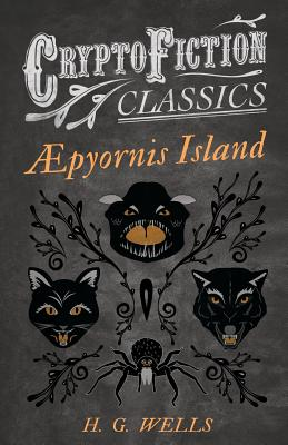 ∆pyornis Island (Cryptofiction Classics - Weird Tales of Strange Creatures) by H. G. Wells