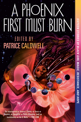 A Phoenix First Must Burn: Sixteen Stories of Black Girl Magic, Resistance, and Hope by