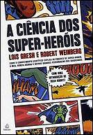 A Ciência dos Super-Heróis by Lois H. Gresh