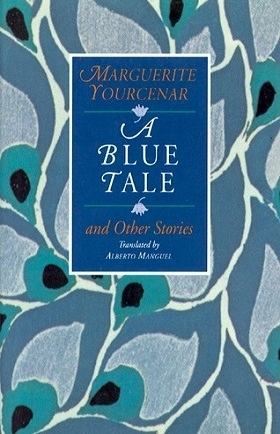 A Blue Tale and Other Stories by Marguerite Yourcenar, Alberto Manguel