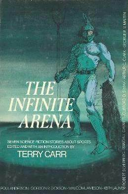 The Infinite Arena: Seven Science Fiction Stories About Sports by Poul Anderson, Randall Garrett, Keith Laumer, Gordon R. Dickson, Clifford D. Simak, Robert Silverberg, Arthur C. Clarke, Terry Carr, George R.R. Martin, Malcolm Jameson