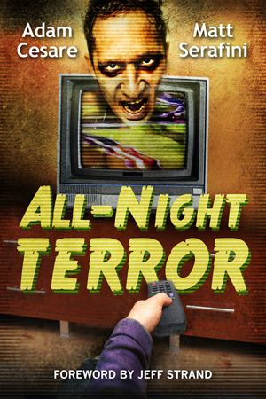 All-Night Terror by Matt Serafini, Adam Cesare, Jeff Strand