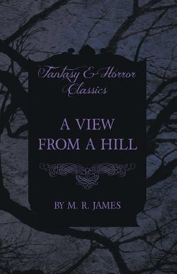 A View from a Hill (Fantasy and Horror Classics) by M. R. James