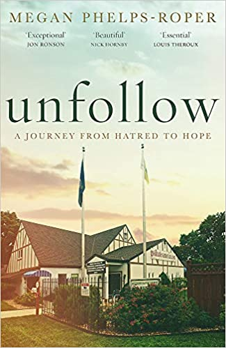 Unfollow: A Journey from Hatred to Hope by Megan Phelps-Roper