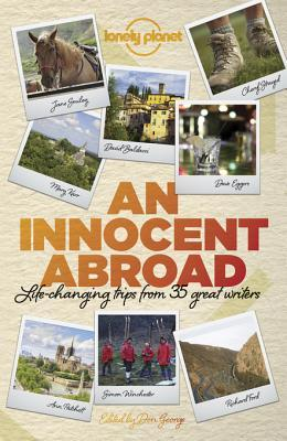 An Innocent Abroad: Life-changing Trips from 35 Great Writers by Alexander McCall Smith, Dave Eggers, Richard Ford, Jane Smiley, Pico Iyer, John Berendt, Don George