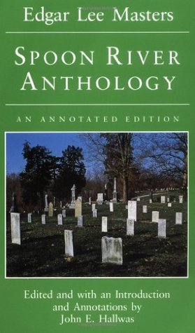 Spoon River Anthology: An Annotated Edition by Edgar Lee Masters, John E. Hallwas