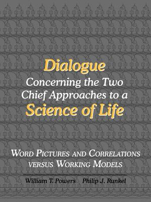 Dialogue Concerning the Two Chief Approaches to a Science of Life by Philip J. Runkel, William T. Powers