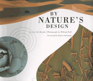By Nature's Design by Diane Ackerman, Judith Dunham, William Neill, Pat Murphy