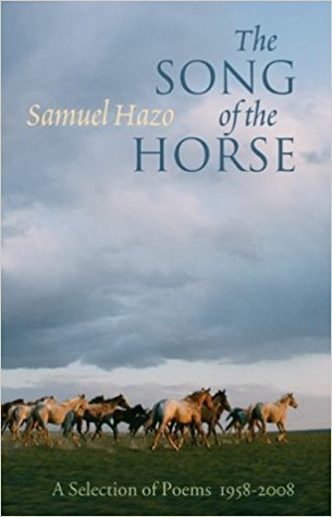 The Song of the Horse: Selected Poems, 1958-2008 by Samuel Hazo