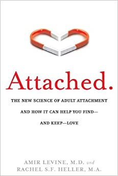 Attached: Create Your Perfect Relationship with the Help of the Three Attachment Styles by Amir Levine