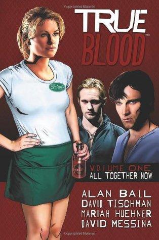 True Blood: All Together Now by Alan Ball, Mariah Huehner, David Messina, David Tischman