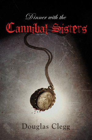 Dinner with the Cannibal Sisters by Douglas Clegg