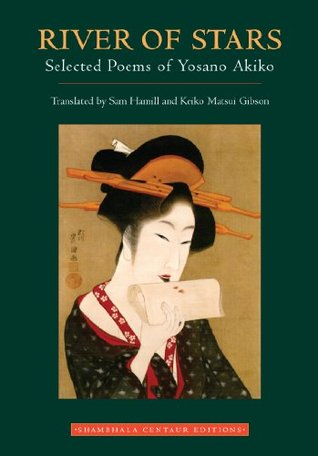 River of Stars: Selected Poems of Yosano Akiko by Keiko Matsui Gibson, Sam Hamill, Akiko Yosano, Stephen Addiss