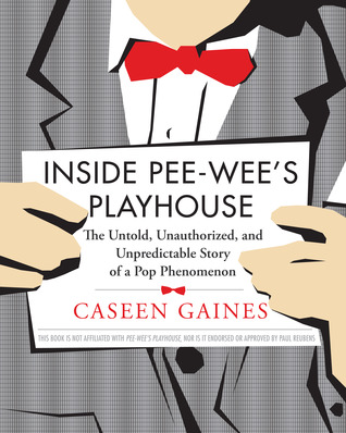 Inside Pee-wee's Playhouse: The Untold, Unauthorized, and Unpredictable Story of a Pop Phenomenon by Caseen Gaines