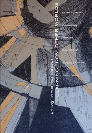 Learning from Other Worlds: Estrangement, Cognition, and the Politics of Science Fiction and Utopia (Post-Contemporary Interventions) by Patrick Parrinder