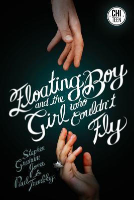 Floating Boy and the Girl Who Couldn't Fly by Stephen Graham Jones, P.T. Jones, Paul Tremblay