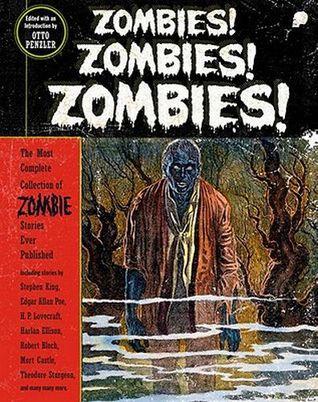 Zombies! Zombies! Zombies! by Henry S. Whitehead, Harlan Ellison, Theodore Sturgeon, Robert E. Howard, Robert Bloch, Otto Penzler, Richard Matheson, Jack D'Arcy, Edgar Allan Poe, Stephen King, H.P. Lovecraft, Thorp McClusky