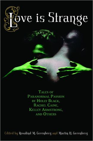Love Is Strange: An Anthology of Paranormal Romance Stories by Rosalind M. Greenberg, Martin Harry Greenberg