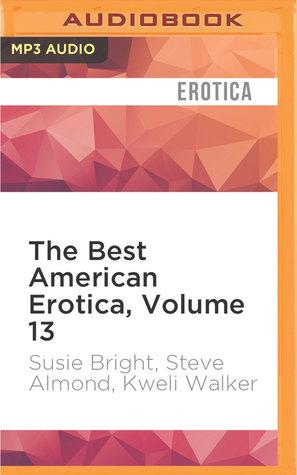 The Best American Erotica, Volume 13: The Nasty Kind by Kweli Walker, Jeff Mayer, Ian August, Steve Almond, Gabra Zackman, Susie Bright