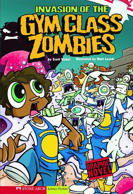 Invasion of the Gym Class Zombies: School Zombies by Scott Nickel