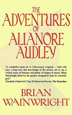 The Adventures of Alianore Audley by Brian Wainwright