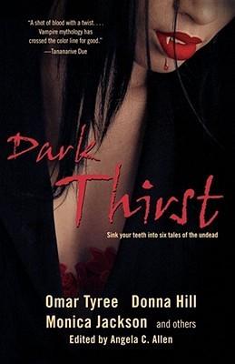 Dark Thirst by Angela C. Allen, Kevin S. Brockenbrough, Omar Tyree, Donna Hill, Linda Addison, Monica Jackson