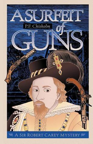 A Surfeit of Guns by Patricia Finney, P.F. Chisholm
