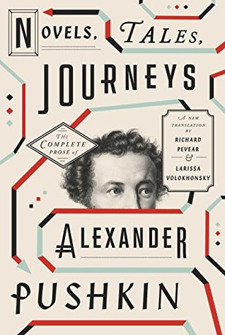 Novels, Tales, Journeys: The Complete Prose of Alexander Pushkin by Larissa Volokhonsky, Richard Pevear, Alexander Pushkin