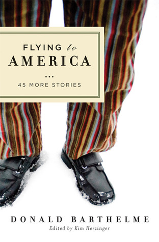 Flying to America: 45 More Stories by Kim Herzinger, Donald Barthelme