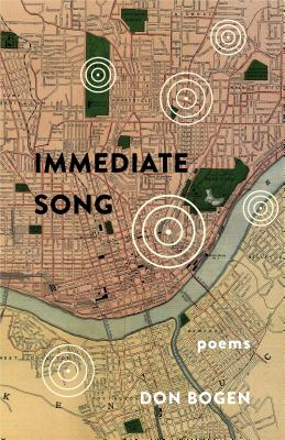 Immediate Song: Poems by Don Bogen