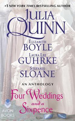 Four Weddings and a Sixpence: An Anthology by Laura Lee Guhrke, Stefanie Sloane, Julia Quinn, Elizabeth Boyle