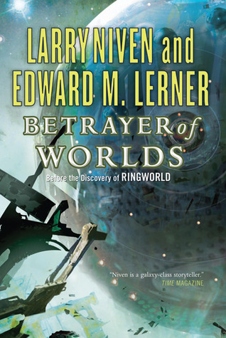 Betrayer of Worlds by Edward M. Lerner, Larry Niven
