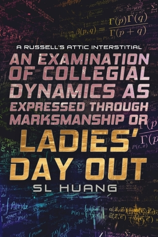 An Examination of Collegial Dynamics as Expressed Through Marksmanship, or, LADIES' DAY OUT: A Russell's Attic Interstitial by S.L. Huang