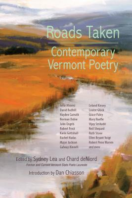 Roads Taken: Contemporary Vermont Poetry by Dan Chiasson, Sydney Lea, Chard deNiord