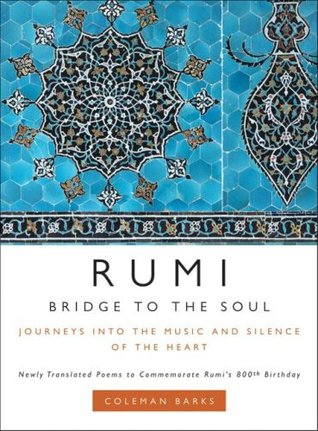 Bridge to the Soul: Journeys Into the Music and Silence of the Heart by A.J. Arberry, Coleman Barks, Nevit O. Ergin, Rumi