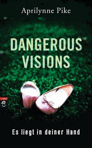 Dangerous Visions - Es liegt in deiner Hand by Aprilynne Pike