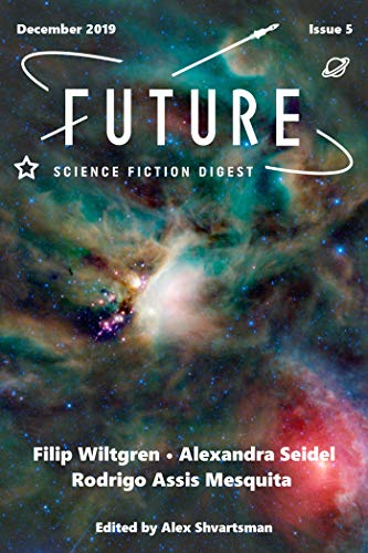 Future Science Fiction Digest Issue 5 by Alex Shvartsman, Filip Wiltgren, Rodrigo Assis Mesquita, Alexandra Seidel