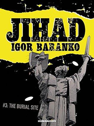 Jihad #3: The burial site by Igor Baranko, Pat McGreal