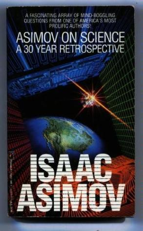 Asimov on Science: A 30-Year Retrospective by Isaac Asimov